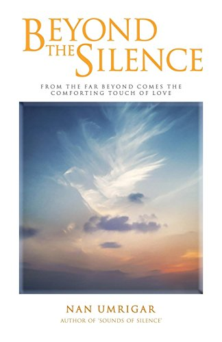 Beyond the Silence: From the Far Beyond Comes the Comforting Touch of Love: Nan Umrigar