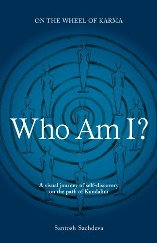 Who Am I?: A Visual Journey of Self-discovery on the Path of Kundalini: Santosh Sachdeva