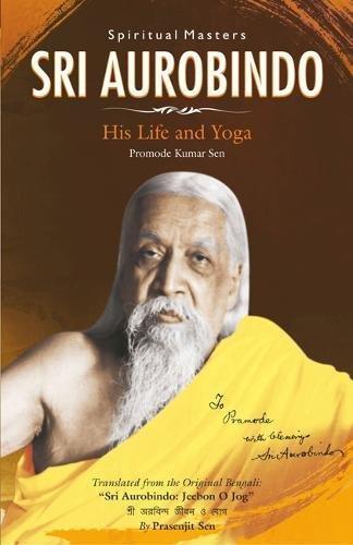 9788188569717: Sri Aurobindo/His Life and Yoga