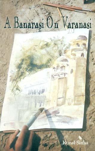 9788188575244: A Banarasi on Varanasi