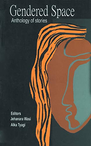 Gendered Space: Anthology of Stories: Jehanara Wasi and