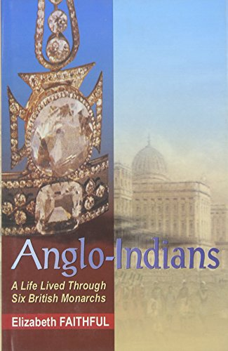Anglo-Indians: A Life Lived Through Six British Monarchs: Elizabeth James