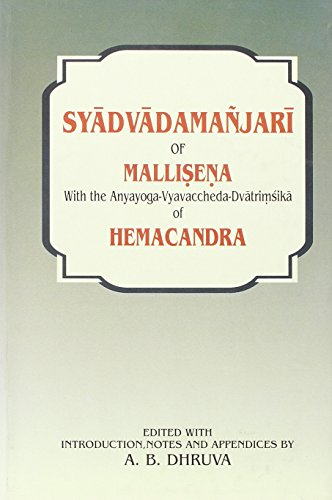 Syadvadamanjari of Mallisena: With the Anyayoga-Vyavaccheda-Dvatrimsika of Hemachandra: A.B. Dhruva