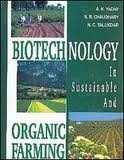 Biotechnology in Sustainable and Organic Farming : A K Yadav;
