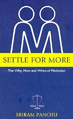 9788188661572: Settle For More: They Why, How And When Of Mediation