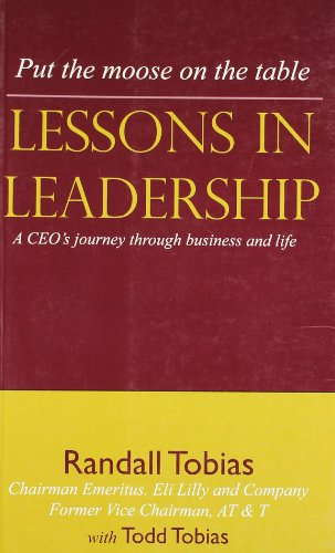 Lessons in Leadership: A CEO`s Journey through business and life (Put the moose on the table): ...