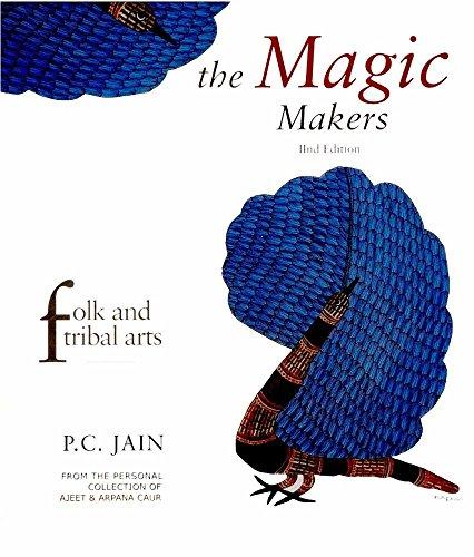 Magic Makers : Folk and Tribal Arts: P C Jain
