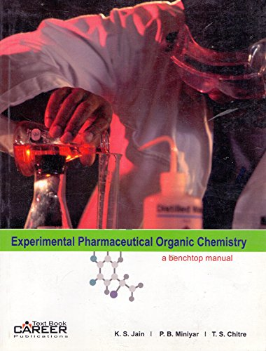Experimental Pharmaceutical Organic Chemistry: A Benchtop Manual: Dr. K.S. Jain