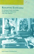 9788188789245: Remapping Knowledge: The Making of South Asian Studies in India, Europe and America (19th-20th centuries)
