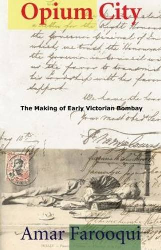 Opium City The Making of Early Victorian Bombay: Amar Farooqui