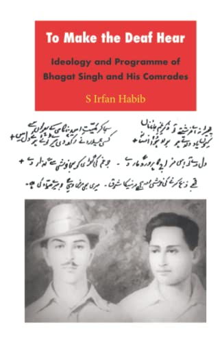 9788188789610: To the Make the Deaf Hear: Ideology and Programme of Bhagat Singh and His Comrades
