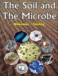 The Soil and the Microbes: Waksman, S.A., Starkey,