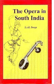 The Opera in South India: S.A.K. Durga with an Introduction By Dr M. Balamurali Krishna and a ...