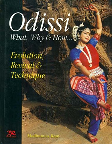 Odissi: What, Why & How: Evolution, Revival & Technique: Madhumita Raut