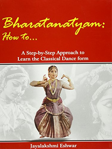 Bharatanatyam: How To.: A Step-by Step Approach: Eshwar, Jayalakshmi