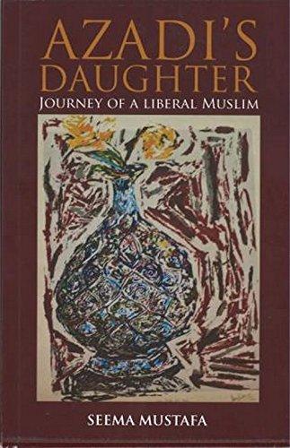 Azadi?s Daughter: Journey of a Liberal Muslim: Seema Mustafa