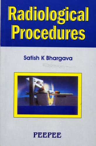 Radiological Procedures: Satish K. Bhargava