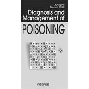 Diagnosis and Management of Poisoning: J.K. Grover,Monica Malik