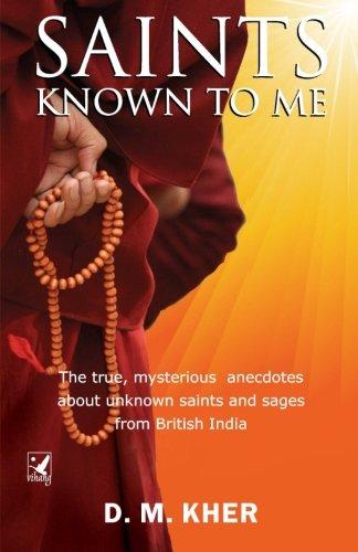 Saints Known to Me: The true, mysterious: Kher, D. M.