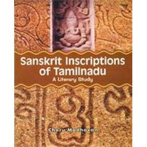Sanskrit Inscriptions of Tamilnadu: Charu Madhavan