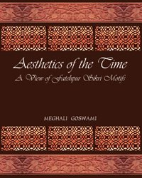 "Aesthetics of the Time: A View of Fatehpur Sikri Motifs"": Meghali Goswami"