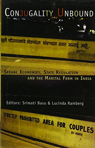 Conjugality Unbound: Sexaul Economics State Regulation and the Martial Form in India: Srimati Basu,...