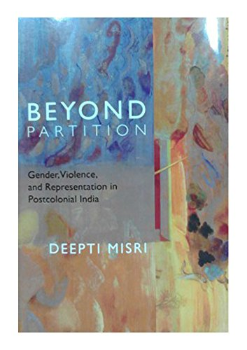 Beyond Partition: Giender Violence and Representation in Postcolonial India: Deepti Misri
