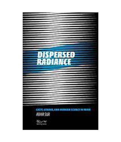 Dispersed Radiance: Caste, Gender, and Modern Science in India: Abha Sur