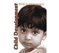 9788189107109: Child Development Birth To Adolescence