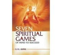 Seven Spiritual Games Of Mind To Succeed: M L Agarwal