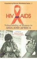 HIV and AIDS : Vulnerability of Women in Asia and Africa: Kiran Prasad and U V Somayajulu