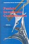 Feminist Development Communication: Empowering Women Worldwide Series 3: Kiran Prasad,Subhash R. ...
