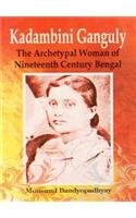 Kadambini Ganguly: The Archetypal Woman if Nineteenth Century Bengal: Mousumi Bandyopadhyay