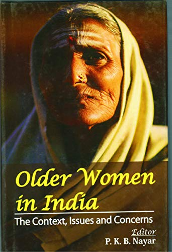 Older women in India: The Context, Issues and Concerns: P. K. B. Nayer (Ed.)
