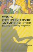 Women Entrepreneurship: An Empirical Study: Financing and Earning Perspectives: T. S. Tomar