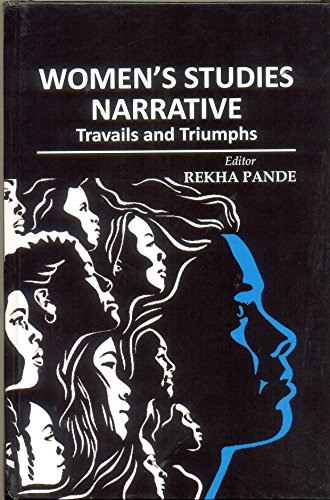 Women's Studies Narrative: Travails and Triumphs: Rekha Pande
