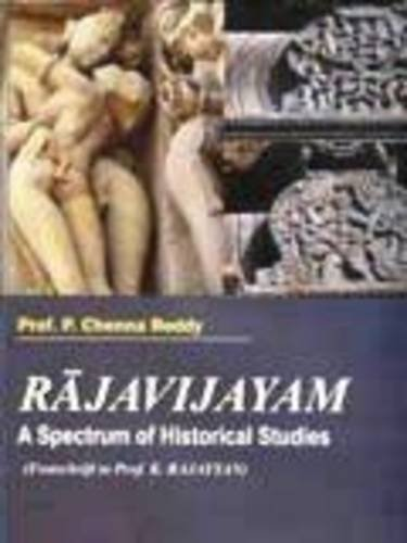 Rajavijayam: A Spectrum of Historical Studies (Festschrift to Prof. K. Rajayyan): Prof. P. Chenna ...