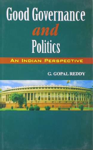 Good Governance and Politics : An Indian Perspective: G. Gopal Reddy