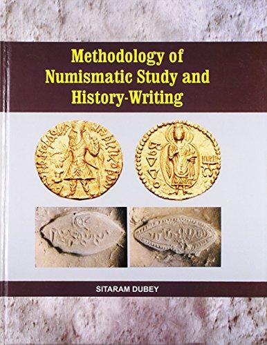 Methodology Of Numismatic Study And History-Writing: Sitaram Dubey