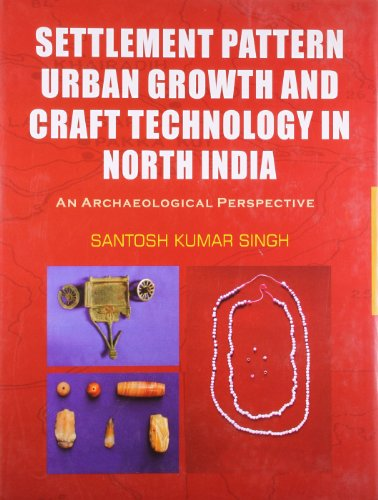 Settlement Pattern Urban Growth and Craft Technology in North India: An Archaeological Perspective