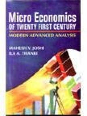 Micro Economics of Twenty First Century: Modern Advanced Analysis: Ila A. Thanki,Mahesh V. Joshi