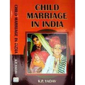 Child Marriage in India: K.P. Yadav