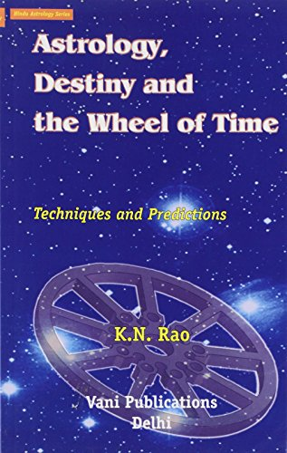 Astrology, Destiny and the Wheel of Time: Techniques and Predictions: Rao