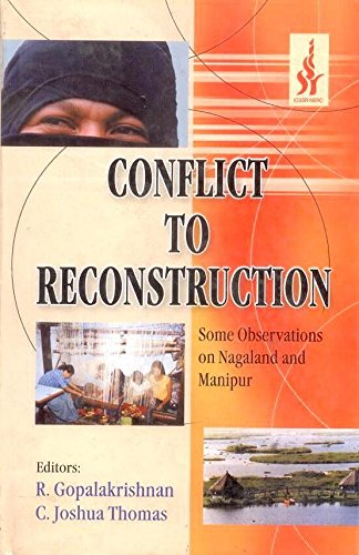 Conflict to Reconstruction: Some Observation on Nagaland and Manipur: R. Gopalakrishnan,C. Joshua ...