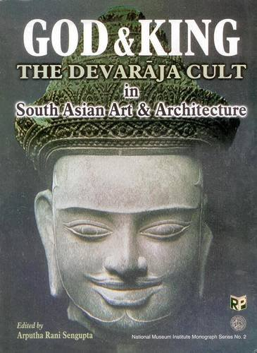 God and King: the Devaraja Cult in South Asian Art and Architecutre