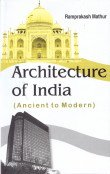 Architecture of India : Ancient to Modern: Ramprakash Mathur