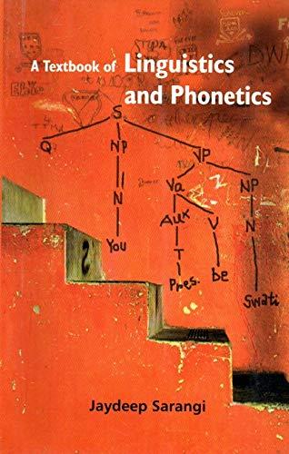 Textbook of Linguistics and Phonetics: Jaydeep Sarangi