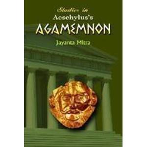 Studies in Aeschylus's Agamemnon: Mitra, Jayanta