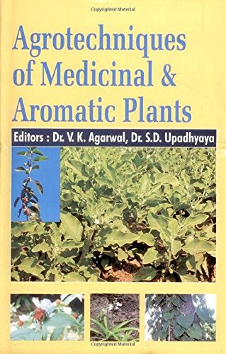 Agrotechniques of Medicinal and Aromatic Plants: V K Agarwal