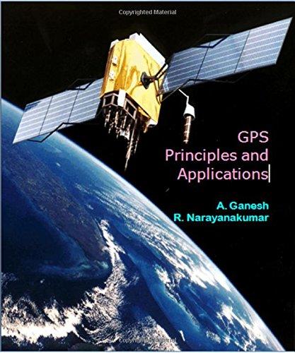 GPS Principles and Applications: A. Ganesh